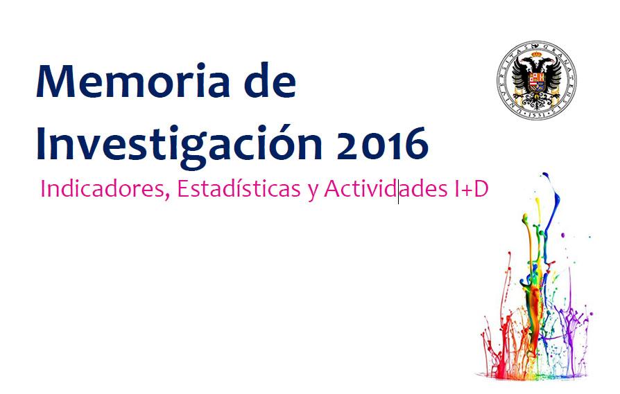 Memoria de Investigación 2016: Indicadores, Estadísticas y Actividades I+D
