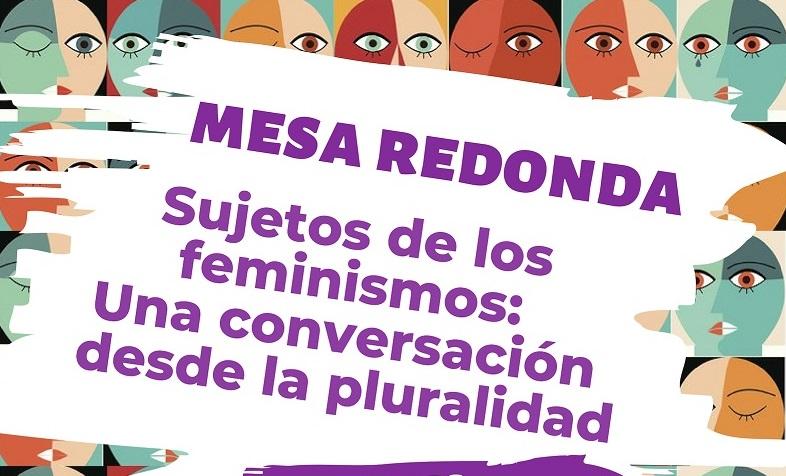 """Mesa redonda """"Sujetos de los Feminismos: Una conversación desde la pluralidad"""""""